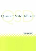 """Quantum State Diffusion"" IC Percival, 